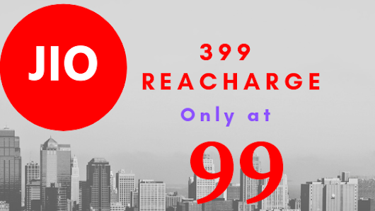 Jio recharge offer -How you can Recharge 399 plan at Just Rs.99 Only