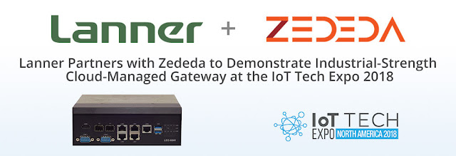 Lanner Partners with Zededa to Demonstrate Industrial-Strength Cloud-Managed Gateway at the IoT Tech Expo 2018