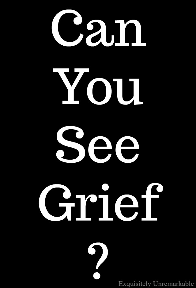 Can you see grief? How long is an appropriate length of time to grieve after the loss of a loved one and just because you can't see someone doing it, does it mean they're done?