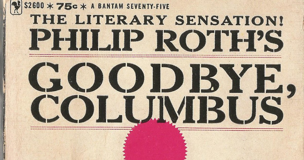 the jewish identity in goodbye columbus a book by philip roth Philip roth: goodbye columbus, hello newark posted on december 14, 2009 other jewish institutions followed but he adamantly denied the charge of self-hatred, and in 1960 goodbye columbus won the national book award.