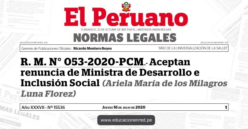 R. M. N° 053-2020-PCM.- Aceptan renuncia de Ministra de Desarrollo e Inclusión Social (Ariela María de los Milagros Luna Florez)