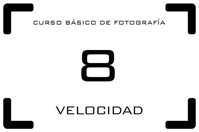 Curso de Fotografía - 8. Velocidad