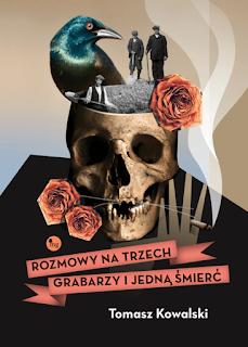 Rozmowy na trzech grabarzy i jedną śmierć - Tomasz Kowalski