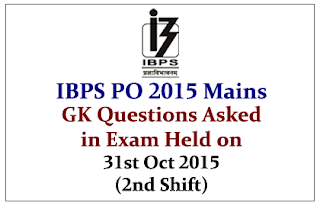 IBPS PO V Mains- GK Questions Asked in the Exam held on 31st October 2015 (2nd Shift)