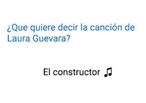 Significado de la canción El Constructor Laura Guevara.