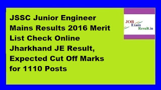 JSSC Junior Engineer Mains Results 2016 Merit List Check Online Jharkhand JE Result, Expected Cut Off Marks for 1110 Posts