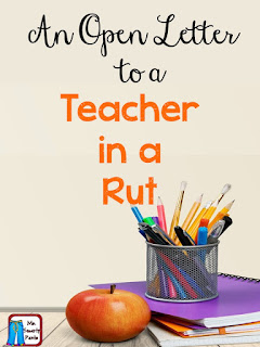 An Open Letter to a Teacher in a Rut
