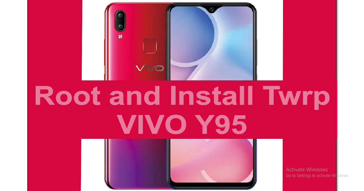 Rooter God: How To Root VIVO Y95 And Install TWRP Recovery