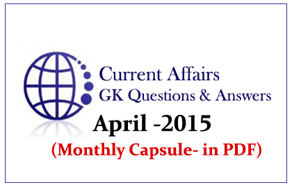 Monthly Current Affairs and GK Capsule April 2015 in PDF