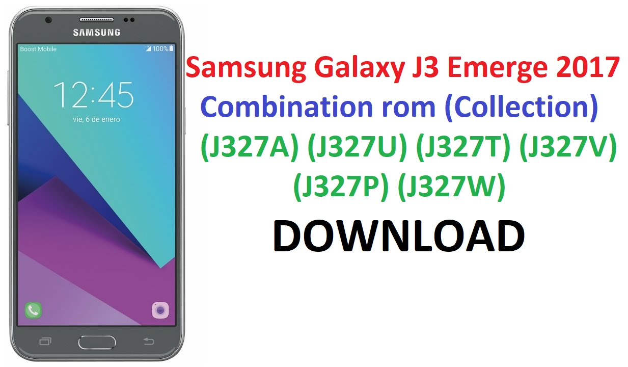 DOWNLOAD Samsung Galaxy J3 Emerge 2017 Combination rom (Collection