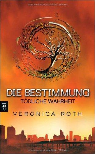 Die Bestimmung- Tödliche Wahrheit, Veronica Roth