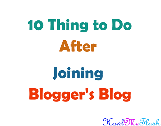 10 Thing to Do After Joining Blogger Blog
