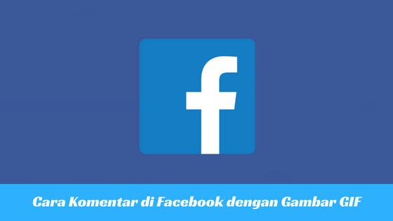 Cara Komentar Menggunakan Gambar Bergerak Gif Di Facebook