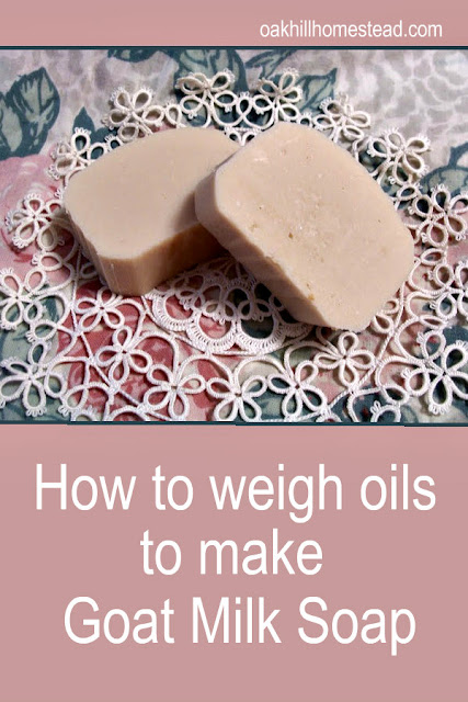 How to weigh oils to make goat milk soap, and a lesson in soapmaking safety.