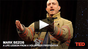 http://www.ted.com/talks/mark_bezos_a_life_lesson_from_a_volunteer_firefighter.html