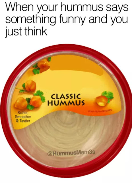 When your hummus says something funny and you just think classic hummus