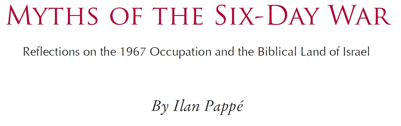 Myths of the Six-Day War (By Ilan Pappé)