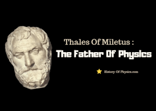 Thales Of Miletus : The Father Of Physics