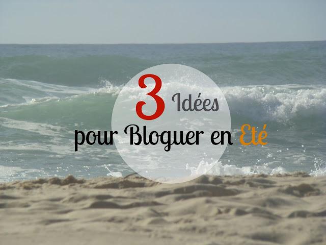 3 idées pour bloguer en été