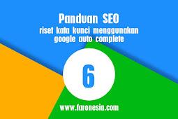 Panduan SEO #6 riset kata kunci menggunakan google auto complete