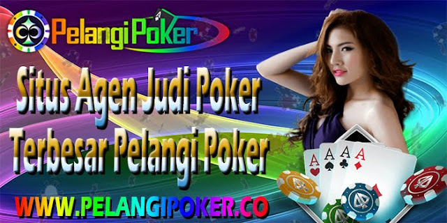Situs-Agen-Judi-Poker-Terbesar-Pelangi-Poker
