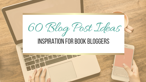 60 Blog Post Ideas For Book Bloggers: Inspiration For Book Bloggers