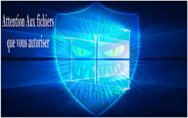 Attention aux fichiers que vous autoriser malgré le blocage de windows defender