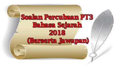 Soalan Percubaan PT3 Sejarah 2018 (Berserta Jawapan)