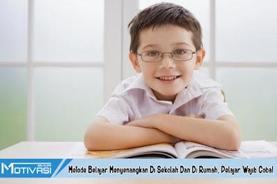 Metode Belajar Menyenangkan Di Sekolah Dan Di Rumah