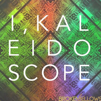 Broken Bellows -  I, Kaleidoscope