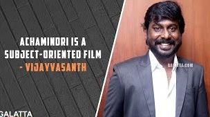 Achamindri is a subject-oriented film – Vijay Vasanth