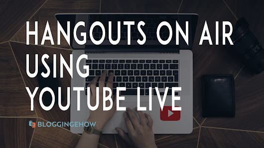 Hangouts on Air YouTube: How to Use Hangouts on Air Using YouTube Live Event