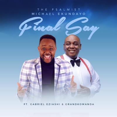 Michael Ekundayo Ft. Gabriel Eziashi – Final Say