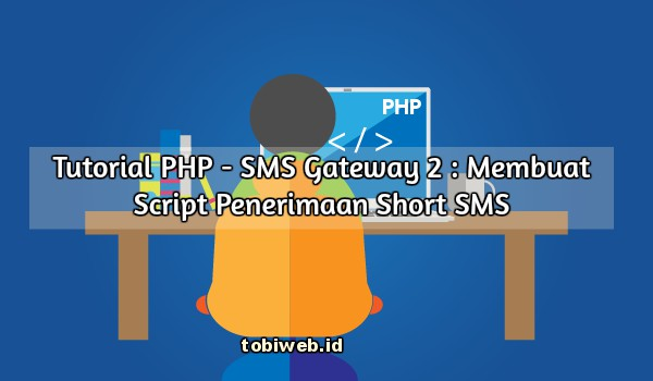 Tutorial PHP - SMS Gateway 2 : Membuat Script Penerimaan Short SMS