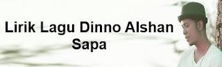 Lirik Lagu Dinno Alshan - Sapa