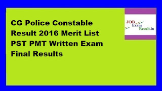CG Police Constable Result 2016 Merit List PST PMT Written Exam Final Results