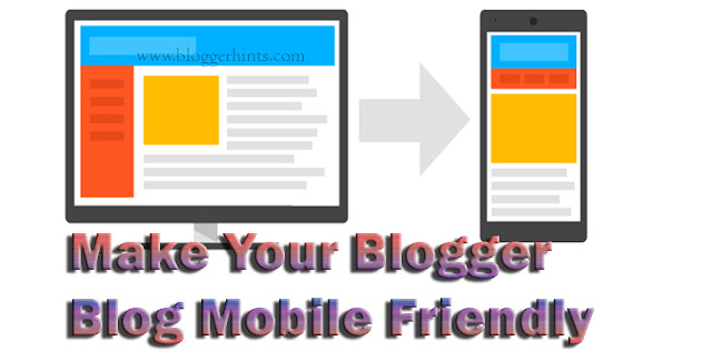 How To Make Blogger Blog Mobile Friendly