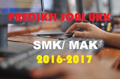 Contoh Soal UKK SMK 2016/ 2017 - Uji Kompetensi Keahlian