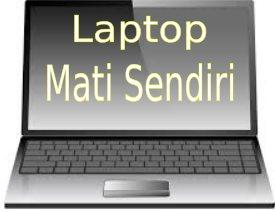 Laptop Mati Sendiri Ketahui Penyebab dan Cara Mengatasinya