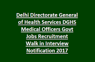 Delhi Directorate General of Health Services DGHS Medical Officers Jobs Recruitment Walk in Interview Notification 2017