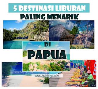 5 Destinasi Liburan Paling Menarik di Papua