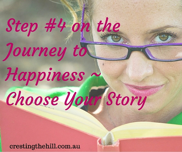 Step #4 on the Journey to Happiness ~ Choose Your Story - stop focusing on the bad stuff and start looking at your blessings