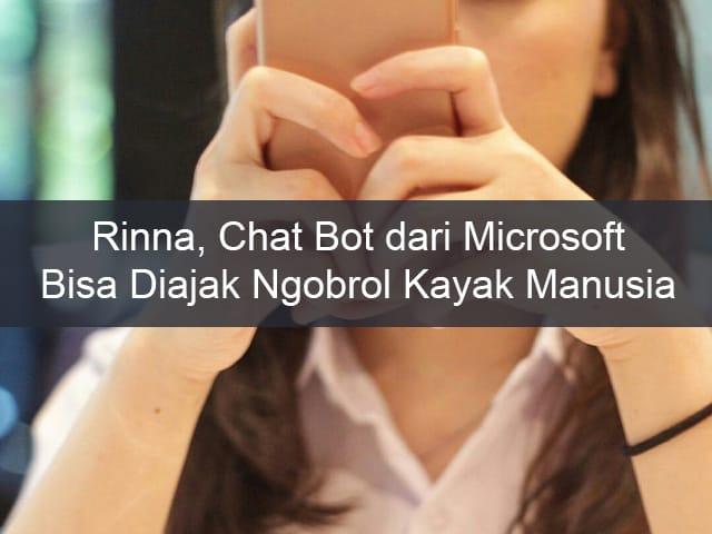 Rinna, Chat Bot dari Microsoft yang Bisa Diajak Ngobrol Layaknya Manusia 1