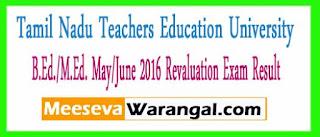 Tamil Nadu Teachers Education University B.Ed./M.Ed. May/June 2016 Revaluation Exam Result