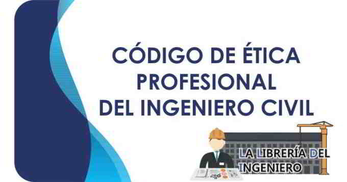 Codigo de Etica del Ingeniero Civil