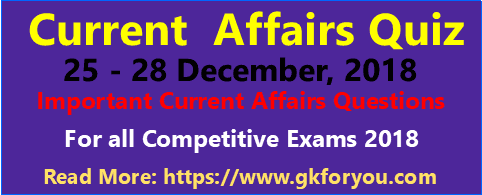 Daily Current Affairs Quiz 25-28 December 2018