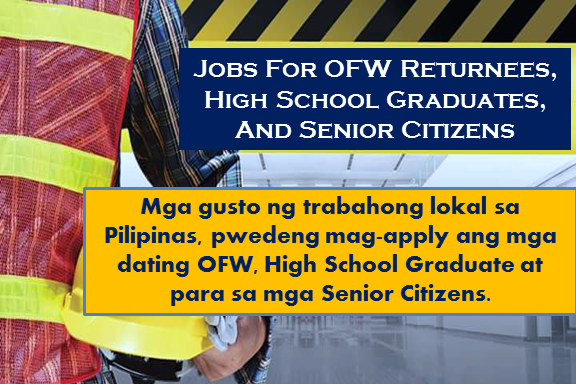 Are you an ofw returnees, high school graduate and a senior citizen looking for a job? The following are job vacancies for you. If interested, you may contact the employer/agency listed below to inquire further or to apply.       JOB VACANCIES 1. PLANT FACILITIES MANAGER Company Name: Krexim, Inc. Vacancy Number: 1 Jobs For: Balikbayans/OFW Returnees Office Address: Tambubong, SAN RAFAEL, BULACAN, REGION III (CENTRAL LUZON) Salary: P30,000 - P40,000  2. TRAILER TRUCK DRIVER Company Name: MD Express Manila, Inc. Vacancy Number: 2 Jobs For: Balikbayans/OFW Returnees Office Address: CITY OF MANILA, NCR. FIRST DISTRICT (Not a Province), NATIONAL CAPITAL REGION (NCR)  3. SUPPLY OFFICER III Company Name: Employees' Compensation Commission Vacancy Number: 1 Jobs For: Women, Displaced Workers(Local), Balikbayans/OFW Returnees Office Address: Bel-Air, CITY OF MAKATI, NCR. FOURTH DISTRICT (Not a Province), NATIONAL CAPITAL REGION (NCR) Salary: P31,351 - P31,351  4. CLERK III (ADMINISTRATIVE DIVISION) Company Name: Employees' Compensation Commission Vacancy Number: 1 Jobs For: Women, Displaced Workers(Local), Balikbayans/OFW Returnees Office Address: Bel-Air, CITY OF MAKATI, NCR. FOURTH DISTRICT (Not a Province), NATIONAL CAPITAL REGION (NCR) Salary: P12,921 - P12,921  5. PLANNING OFFICER II Company Name: National Commission for Culture and the Arts Vacancy Number: 1 Jobs For: Balikbayans/OFW Returnees Office Address: 633 general luna street, Intramuros, Barangay 656, CITY OF MANILA, NCR. FIRST DISTRICT (Not a Province), NATIONAL CAPITAL REGION (NCR) Salary: P27,565 - P27,565  6. PROPERTY MANAGEMENT OFFICER Company Name: SBS Philippines Corporation Vacancy Number: 2 Jobs For: Displaced Workers(Local), Balikbayans/OFW Returnees Office Address: 10 Resthaven, Bungad, QUEZON CITY, NCR. SECOND DISTRICT (Not a Province), NATIONAL CAPITAL REGION (NCR)  7. PROPERTY MANAGEMENT OFFICER Company Name: SBS Philippines Corporation Vacancy Number: 2 Jobs For: Displaced Workers(Local), Balikbayans/OFW Returnees Office Address: 10 Resthaven, Bungad, QUEZON CITY, NCR. SECOND DISTRICT (Not a Province), NATIONAL CAPITAL REGION (NCR)  8. ZOOLOGIST III (ZOOL3-31-2016) Company Name: RESEARCH INSTITUTE FOR TROPICAL MEDICINE Vacancy Number: 1 Jobs For: Women, Differently Abled/PWD, Displaced Workers(Local), Balikbayans/OFW Returnees Office Address:  Alabang, CITY OF MUNTINLUPA, NCR. FOURTH DISTRICT (Not a Province), NATIONAL CAPITAL REGION (NCR) Salary: P35,693 - P35,693  9. SCIENCE RESEARCH ANALYST (SRAN-54-2016) Company Name: RESEARCH INSTITUTE FOR TROPICAL MEDICINE Vacancy Number: 1 Jobs For: Women, Differently Abled/PWD, Displaced Workers(Local), Balikbayans/OFW Returnees Office Address: Alabang, CITY OF MUNTINLUPA, NCR. FOURTH DISTRICT (Not a Province), NATIONAL CAPITAL REGION (NCR) Salary: P19,620 - P19,620  10. NURSE III (NURS3-11-2016; NURS3-13-2016; NURS3-14-2016) Company Name: RESEARCH INSTITUTE FOR TROPICAL MEDICINE Vacancy Number: 3 Jobs For: Women, Differently Abled/PWD, Displaced Workers(Local, Balikbayans/OFW Returnees Office Address: Alabang, CITY OF MUNTINLUPA, NCR. FOURTH DISTRICT (Not a Province), NATIONAL CAPITAL REGION (NCR) Salary: P32,747 - P32,747 11. ENTOMOLOGIST II (ENTO2-30-2016) Company Name: RESEARCH INSTITUTE FOR TROPICAL MEDICINE Vacancy Number: 1 Jobs For: Women, Differently Abled/PWD, Displaced Workers(Local), Balikbayans/OFW Returnees Office Address: Alabang, CITY OF MUNTINLUPA, NCR. FOURTH DISTRICT (Not a Province), NATIONAL CAPITAL REGION (NCR) Salary: P27,565 - P27,565  12. CHIEF SCIENCE RESEARCH SPECIALIST (CSRS-51-2016) Vacancy Number: 1 Company Name: RESEARCH INSTITUTE FOR TROPICAL MEDICINE Jobs For: Women, Differently Abled/PWD, Displaced Workers(Local), Balikbayans/OFW Returnees Office Address: Alabang, CITY OF MUNTINLUPA, NCR. FOURTH DISTRICT (Not a Province), NATIONAL CAPITAL REGION (NCR) Salary: P64,416 - P64,416  13. TRUCK MECHANIC Company Name: RIZE INNOVATIONS INC. Vacancy Number: 1 Jobs For: Highschool Graduates Office Address: #18 Limkaco Bldg. Southcoast Industrial Estate, Brgy. Bancal, Carmona, Cavite, Bancal, CARMONA, CAVITE, REGION IV-A (CALABARZON) Salary: P11,000 - P13,000  14. AGENT LEVEL OFFERS UP TO 27K MONTHLY PACKAGE | URGENT - OPEN TO FRESHERS Company Name: Springboarders Inc. Vacancy Number: 99 Jobs For: Women, Displaced Workers(Local), Balikbayans/OFW Returnees Office Address: 19, Greenhills, CITY OF SAN JUAN, NCR. SECOND DISTRICT (Not a Province), NATIONAL CAPITAL REGION (NCR) Salary: P21,000 - P27,000  15. CSR - FINANCIAL SERVICES | OFFERS FIXED SUNDAYS OFF - EARN UP TO 20K MONTHLY Company Name: Springboarders Inc. Vacancy Number: 99 Jobs For: Women, Highschool Graduates, Displaced Workers(Local), Balikbayans/OFW Returnees Office Address: 19, Greenhills, CITY OF SAN JUAN, NCR. SECOND DISTRICT (Not a Province), NATIONAL CAPITAL REGION (NCR) Salary: P15,000 - P20,000  16. CSR - SALES ACCOUNT IN QC | OFFERS 20-23K BASIC! OPEN TO UNDERGRADS Company Name: Springboarders Inc. Vacancy Number: 99 Jobs For: Women, Displaced Workers(Local), Balikbayans/OFW Returnees Office Address: 19, Greenhills, CITY OF SAN JUAN, NCR. SECOND DISTRICT (Not a Province), NATIONAL CAPITAL REGION (NCR) Salary: P20,000 - P23,000  17. BOILER OPERATOR Company Name: WESTERN FEEDMILL CORPORATION Vacancy Number: 2 Jobs For: Highschool Graduates, Displaced Workers(Local) Balikbayans/OFW Returnees Office Address: Coaco Rd., Bo. Pampanga, Vicente Hizon Sr., DAVAO CITY, DAVAO DEL SUR, REGION XI (DAVAO REGION) Salary: P8,840 - P14,500  18. EXECUTIVE SECRETARY Company Name: Armortech International Transporter Corporation Vacancy Number: 1 Jobs For: Women, Displaced Workers(Local), Balikbayans/OFW Returnees Office Address: QUEZON CITY, NCR. SECOND DISTRICT (Not a Province), NATIONAL CAPITAL REGION (NCR) Salary: P16,000 - P20,000  19. CUSTOMER SERVICE REPRESENTATIVE Company Name: Investors Assurance Corporation Vacancy Number: 1 Jobs For: Women, Senior Citizens, Differently Abled/PWD, Displaced Workers(Local) Balikbayans/OFW Returnees Office Address:, NCR. FOURTH DISTRICT (Not a Province), NATIONAL CAPITAL REGION (NCR) Salary: P12,000 - P15,000  20. PARALEGAL Company Name: Investors Assurance Corporation Vacancy Number: 1 Jobs For: Women, Highschool Graduates, Senior Citizens, Differently Abled/PWD, Displaced Workers(Local), Balikbayans/OFW Returnees Office Address: NATIONAL CAPITAL REGION (NCR) Salary: P20,000 - P25,000  21. SCIENCE RESEARCH ANALYST (SRAN-54-2016) Company Name: RESEARCH INSTITUTE FOR TROPICAL MEDICINE Vacancy Number: 1 Jobs For: Women, Differently Abled/PWD, Displaced Workers(Local), Balikbayans/OFW Returnees Office Address: Alabang, CITY OF MUNTINLUPA, NCR. FOURTH DISTRICT (Not a Province), NATIONAL CAPITAL REGION (NCR) Salary: P19,620 - P19,620  22. NURSE III (NURS3-11-2016; NURS3-13-2016; NURS3-14-2016) Company Name: RESEARCH INSTITUTE FOR TROPICAL MEDICINE Vacancy Number: 3 Jobs For: Women, Differently Abled/PWD/Displaced Workers(Local), Balikbayans/OFW Returnees Office Address: Alabang, CITY OF MUNTINLUPA, NCR. FOURTH DISTRICT (Not a Province), NATIONAL CAPITAL REGION (NCR) Salary: P32,747 - P32,747  23. AGENT LEVEL OFFERS UP TO 27K MONTHLY PACKAGE | URGENT - OPEN TO FRESHERS Company Name: Springboarders Inc.  Vacancy Number: 99 Jobs For: Women, Displaced Workers(Local), Balikbayans/OFW Returnees Office Address: 19, Greenhills, CITY OF SAN JUAN, NCR. SECOND DISTRICT (Not a Province), NATIONAL CAPITAL REGION (NCR) Salary: P21,000 - P27,000  24. CSR - SALES ACCOUNT IN QC | OFFERS 20-23K BASIC! OPEN TO UNDERGRADS Company Name: Springboarders Inc. Vacancy Number: 99 Jobs For: Women, Displaced Workers(Local), Balikbayans/OFW Returnees Office Address: 19, Greenhills, CITY OF SAN JUAN, NCR. SECOND DISTRICT (Not a Province), NATIONAL CAPITAL REGION (NCR) Salary: P20,000 - P23,000  25. FRESH GRAD? NO EXPERIENCE BUT IS TECH SAVVY? | APPLY HERE FOR TSR POST! Company Name: Springboarders Inc. Vacancy Number: 99 Jobs For: Women, Highschool Graduates, Displaced Workers(Local), Balikbayans/OFW Returnees Office Address: 19, Greenhills, CITY OF SAN JUAN, NCR. SECOND DISTRICT (Not a Province), NATIONAL CAPITAL REGION (NCR) Salary: P19,000 - P20,000  26. URGENT HIRING - TOURISM/HRM GRADS | CSR - HOTEL RESERVATIONS ACCOUNT Company Name: Springboarders Inc. Vacancy Number: 99 Jobs For: Women, Highschool Graduates, Displaced Workers(Local), Balikbayans/OFW Returnees Office Address: 19, Greenhills, CITY OF SAN JUAN, NCR. SECOND DISTRICT (Not a Province), NATIONAL CAPITAL REGION (NCR) Salary: P14,000 - P20,000  27. LEASING OFFICER Company Name: PHILIPPINE PRIMARK PROPERTIES, INC. Vacancy Number: 1 Jobs For: Balikbayans/OFW Returnees Office Address: 126A A&L BUILDING, N DOMINGO ST., Pedro Cruz, CITY OF SAN JUAN, NCR. SECOND DISTRICT (Not a Province), NATIONAL CAPITAL REGION (NCR) Salary: P12,000 - P15,000  28. SECURITY PERSONNEL (RECEPTION AT LOBBY AREA) Company Name: Landco Pacific Corporation Vacancy Number: 1 Jobs For: Highschool Graduates, Displaced Workers(Local), Balikbayans/OFW Returnees Office Address: 3/F Centermall Building, President's Avenue, B. F. Homes, CITY OF PARAÑAQUE, NCR. FOURTH DISTRICT (Not a Province), NATIONAL CAPITAL REGION (NCR) Salary: P10,000 - P14,000  29. COOK Company Name: Industrial Personnel and Management Services Inc. (IPAMS) Vacancy Number: 99 Jobs For: Balikbayans/OFW Returnees Office Address: NATIONAL CAPITAL REGION (NCR) Salary: P45,000 - P60,000  30. BARISTA Company Name: Industrial Personnel and Management Services Inc. (IPAMS) Vacancy Number: 99 Jobs For: Balikbayans/OFW Returnees Office Address: 723 IPAMS Building Aurora Boulevard New Manila Quezon City Philippines 1112, Mariana, QUEZON CITY, NCR. SECOND DISTRICT (Not a Province), NATIONAL CAPITAL REGION (NCR) Salary: P45,000 - P60,000  31. SERVER (WAITER/WAITRESS) Company Name: Industrial Personnel and Management Services Inc. (IPAMS) Vacancy Number: 99 Jobs For: Balikbayans/OFW Returnees Office Address: NATIONAL CAPITAL REGION (NCR) Salary: P45,000 - P60,000  32. CREW MEMBER Company Name: Industrial Personnel and Management Services Inc. (IPAMS) Vacancy Number: 99 Jobs For: Balikbayans/OFW Returnees Office Address: NATIONAL CAPITAL REGION (NCR) Salary: P45,000 - P60,000  33. FINANCE/CLAIMS OFFICER Company Name: Commsec Inc. Vacancy Number: 2 Jobs For: Women, Senior Citizens, Differently Abled/PWD, Displaced Workers(Local), Balikbayans/OFW Returnees Office Address: 2268 Aurora Blvd, Barangay 145, PASAY CITY, NCR. FOURTH DISTRICT (Not a Province), NATIONAL CAPITAL REGION (NCR) Salary: P15,000 - P18,000  34. COOK Company Name: AMAZIGRACE MANPOWER SERVICES Vacancy Number: 15 Jobs For: Women, Highschool Graduates Office Address: 779 DR.GARCIA, Sumilang, CITY OF PASIG, NCR. SECOND DISTRICT (Not a Province), NATIONAL CAPITAL REGION (NCR) Salary: P10,000 - P12,766  35. CHIEF COOK Company Name: INC Navigation Company Philippines, Inc. Vacancy Number: 6 Jobs For: Balikbayans/OFW Returnees Office Address: 1701 Raffles Corporate Center, F. Ortigas Jr. Rd., Ortigas Center, Pasig City, San Antonio, CITY OF PASIG, NCR. SECOND DISTRICT (Not a Province), NATIONAL CAPITAL REGION (NCR)  36. WIPER Company Name: INC Navigation Company Philippines, Inc.  Vacancy Number: 5 Jobs For: Balikbayans/OFW Returnees Office Address: 1701 Raffles Corporate Center, F. Ortigas Jr. Rd., Ortigas Center, Pasig City, San Antonio, CITY OF PASIG, NCR. SECOND DISTRICT (Not a Province), NATIONAL CAPITAL REGION (NCR)  37. ORDINARY SEAMAN Company Name: INC Navigation Company Philippines, Inc. Vacancy Number: 8 Jobs For: Balikbayans/OFW Returnees Office Address: 1701 Raffles Corporate Center, F. Ortigas Jr. Rd., Ortigas Center, Pasig City, San Antonio, CITY OF PASIG, NCR. SECOND DISTRICT (Not a Province), NATIONAL CAPITAL REGION (NCR)  38. ABLE BODIED SEAMAN Company Name: INC Navigation Company Philippines, Inc. Vacancy Number: 12 Jobs For: Balikbayans/OFW Returnees Office Address: 1701 Raffles Corporate Center, F. Ortigas Jr. Rd., Ortigas Center, Pasig City, San Antonio, CITY OF PASIG, NCR. SECOND DISTRICT (Not a Province), NATIONAL CAPITAL REGION (NCR)  39. OILER Company Name: INC Navigation Company Philippines, Inc. Vacancy Number: 4 Jobs For: Balikbayans/OFW Returnees Office Address: 1701 Raffles Corporate Center, F. Ortigas Jr. Rd., Ortigas Center, Pasig City, San Antonio, CITY OF PASIG, NCR. SECOND DISTRICT (Not a Province), NATIONAL CAPITAL REGION (NCR)  40. ENGINE FITTER (MARINE) Company Name: INC Navigation Company Philippines, Inc. Vacancy Number: 2 Jobs For: Balikbayans/OFW Returnees Office Address: 1701 Raffles Corporate Center, F. Ortigas Jr. Rd., Ortigas Center, Pasig City, San Antonio, CITY OF PASIG, NCR. SECOND DISTRICT (Not a Province), NATIONAL CAPITAL REGION (NCR)  41. BOSUN Company Name: INC Navigation Company Philippines, Inc. Vacancy Number: 3 Jobs For: Balikbayans/OFW Returnees Office Address: 1701 Raffles Corporate Center, F. Ortigas Jr. Rd., Ortigas Center, Pasig City, San Antonio, CITY OF PASIG, NCR. SECOND DISTRICT (Not a Province), NATIONAL CAPITAL REGION (NCR)  42. ELECTRICAL ENGINEER Company Name: INC Navigation Company Philippines, Inc. Vacancy Number: 7 Jobs For: Balikbayans/OFW Returnees Office Address: 1701 Raffles Corporate Center, F. Ortigas Jr. Rd., Ortigas Center, Pasig City, San Antonio, CITY OF PASIG, NCR. SECOND DISTRICT (Not a Province), NATIONAL CAPITAL REGION (NCR)  43. WINDOW CLEANERS Company Name: AMAZIGRACE MANPOWER SERVICES Vacancy Number: 30 Jobs For: Women, Highschool Graduates, Senior Citizens Office Address: 779 DR.GARCIA ST., Sumilang, CITY OF PASIG, NCR. SECOND DISTRICT (Not a Province), NATIONAL CAPITAL REGION (NCR) Salary: P12,000 - P12,766  44. THIRD MARINE ENGINEER Company Name: INC Navigation Company Philippines, Inc. Vacancy Number: 2 Jobs For: Balikbayans/OFW Returnees Office Address: 1701 Raffles Corporate Center, F. Ortigas Jr. Rd., Ortigas Center, Pasig City, San Antonio, CITY OF PASIG, NCR. SECOND DISTRICT (Not a Province), NATIONAL CAPITAL REGION (NCR)  45. SECOND ENGINEER Company Name: INC Navigation Company Philippines, Inc. Vacancy Number: 4 Jobs For: Balikbayans/OFW Returnees Office Address: 1701 Raffles Corporate Center, F. Ortigas Jr. Rd., Ortigas Center, Pasig City, San Antonio, CITY OF PASIG, NCR. SECOND DISTRICT (Not a Province), NATIONAL CAPITAL REGION (NCR)  46. CHIEF ENGINEER Company Name: INC Navigation Company Philippines, Inc. Vacancy Number: 3 Jobs For: Balikbayans/OFW Returnees Office Address: 1701 Raffles Corporate Center, F. Ortigas Jr. Rd., Ortigas Center, Pasig City, San Antonio, CITY OF PASIG, NCR. SECOND DISTRICT (Not a Province), NATIONAL CAPITAL REGION (NCR)  SOURCE: http://philjobnet.gov.ph/  DISCLAIMER: Thoughtskoto is not affiliated to any of these companies. The information gathered here is verified and gathered from the philjobnet website.