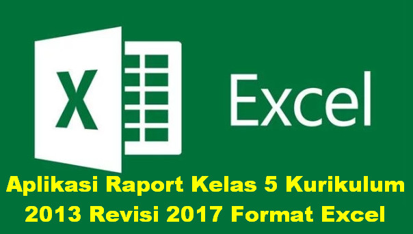 Aplikasi Raport Kelas 5 Kurikulum 2013 Revisi 2017 Format Excel