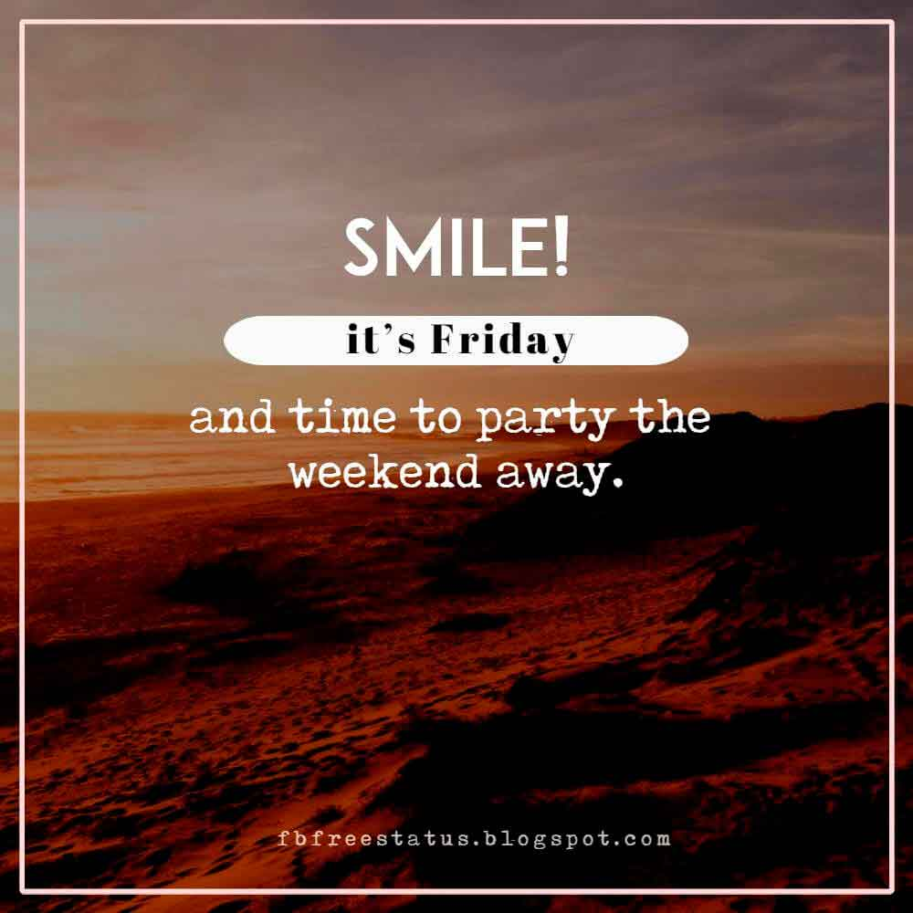 Smile! It�s Friday and time to party the weekend away.