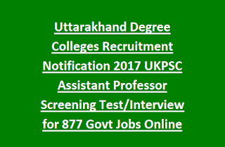Uttarakhand Degree Colleges Recruitment Notification 2017 UKPSC Assistant Professor Screening Test, Interview for 877 Govt Jobs Online